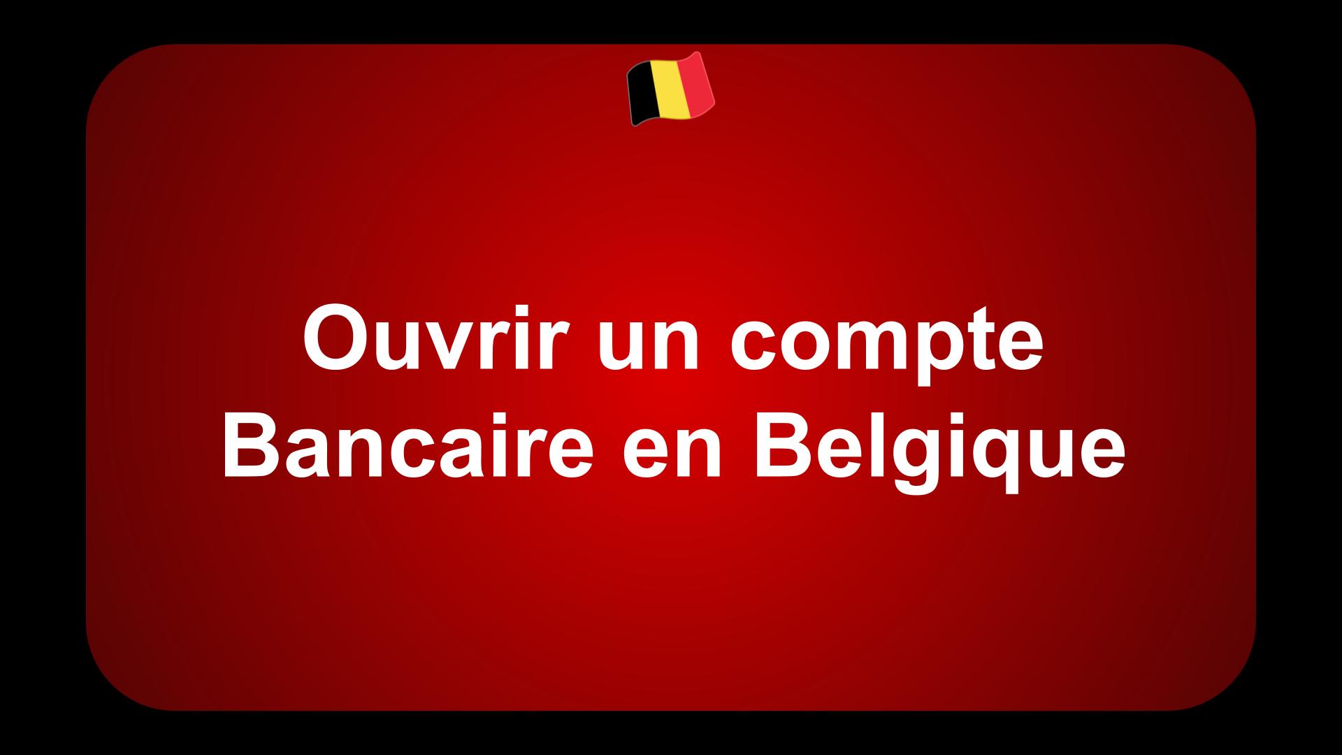 Ouvrir un compte Bancaire en Belgique