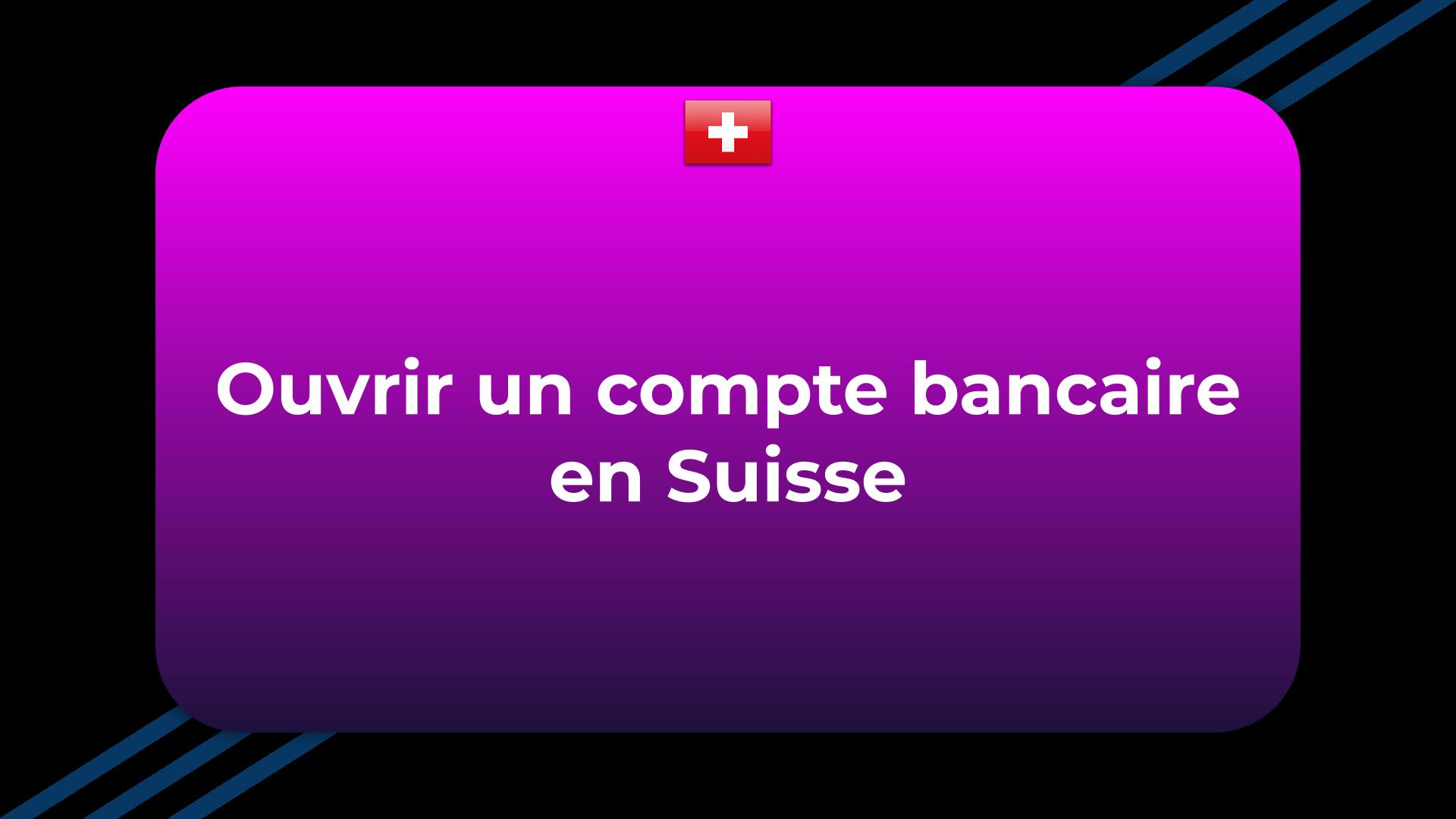Ouvrir un compte bancaire en Suisse