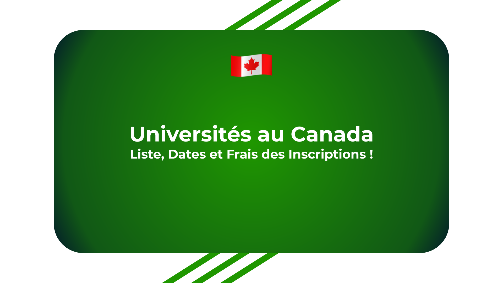 Universités au Canada - Liste, Dates et Frais des Inscriptions !