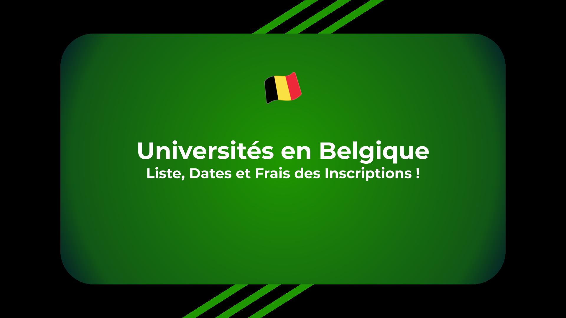 Universités en Belgique - Liste, Dates et Frais des Inscriptions !