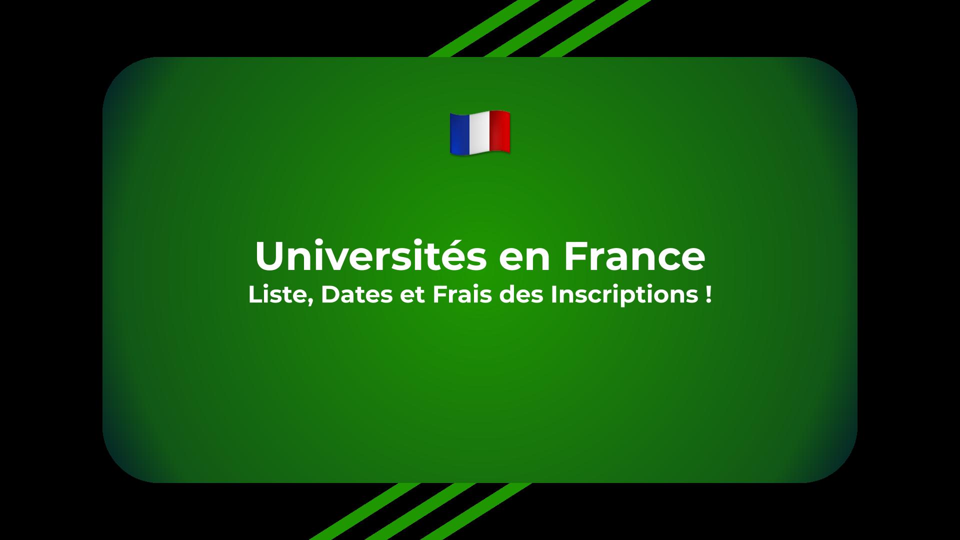 Universités en France - Liste, Dates et Frais des Inscriptions !