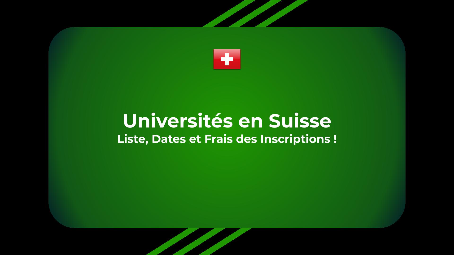 Universités en Suisse - Liste, Dates et Frais des Inscriptions !